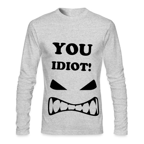 YOU IDIOT!  Grey - Men's Long Sleeve T-Shirt by Next Level