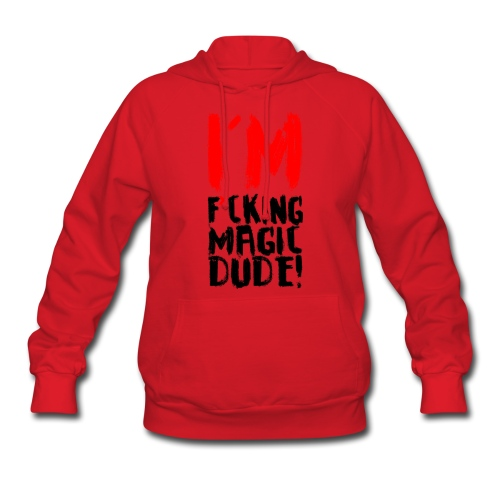 I'M F*CKING MAGIC DUDE! - Women's Hoodie