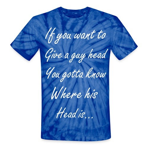 How to Give a Head - Unisex Tie Dye T-Shirt