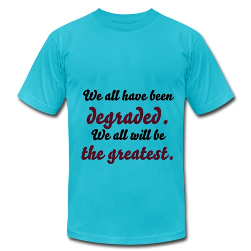 We all have been degraded. We all will be the greatest. - Men's Fine Jersey T-Shirt