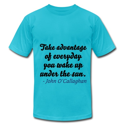 Take advantage of everyday you wake up under the sun. - Men's Fine Jersey T-Shirt