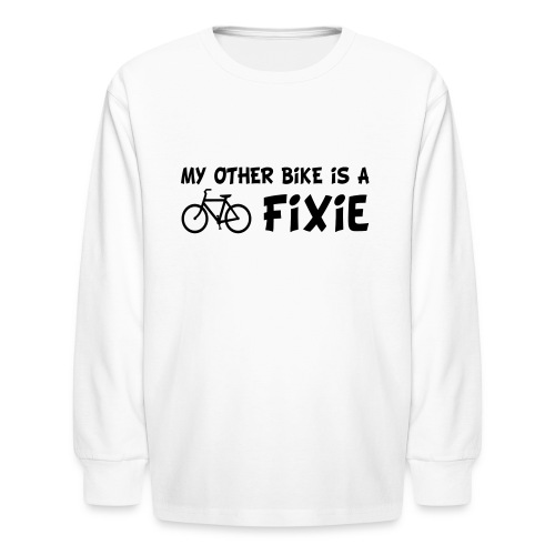 My Other Bike is a Fixie Kid's Long Sleeve Tee - Kids' Long Sleeve T-Shirt