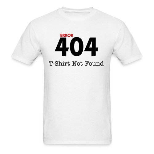 Error 404: T-Shirt Not Found - Men's T-Shirt