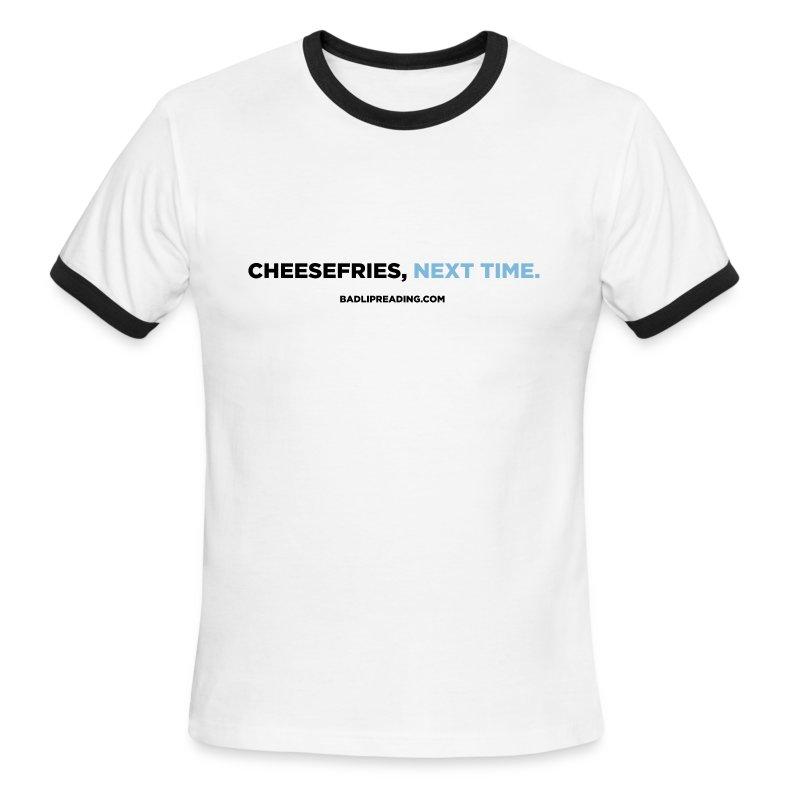 CHEESEFRIES, NEXT TIME (RINGER) - Men's Ringer T-Shirt
