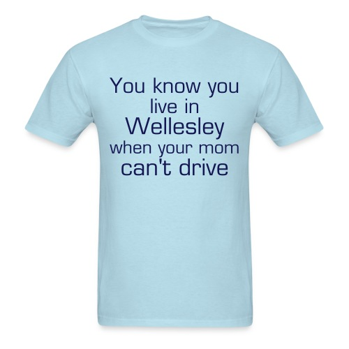 Men's You know you live in Wellesley when... mom tee - Men's T-Shirt