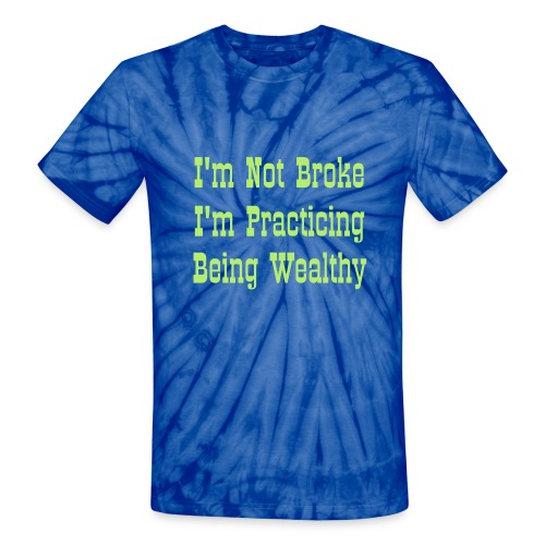 I'm Not Broke, I'm Practicing Being Wealthy - Tie Dye - Unisex Tie Dye T-Shirt