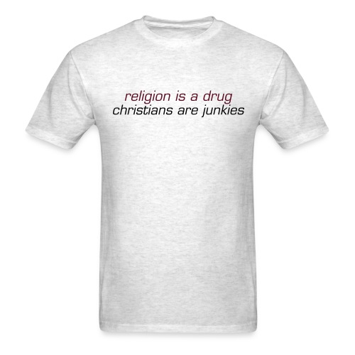 Religion is a Drug T-Shirt - Men's T-Shirt