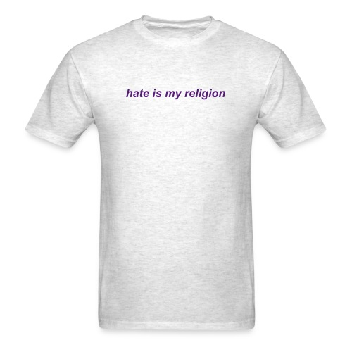 hate is my religion shirt - Men's T-Shirt