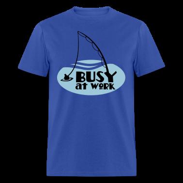 busy at work FISHING SHIRT funny! T-Shirts