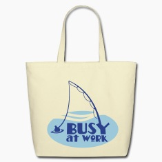 busy at work FISHING SHIRT funny! Bags