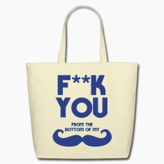 f**k you from bottom of my moustache Bags