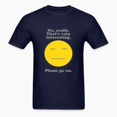 """No Really, That's Very Interesting"" Tee"