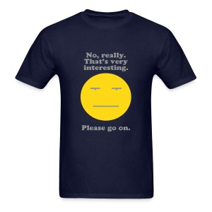 No Really, That's Very Interesting Tee - Men's T-Shirt