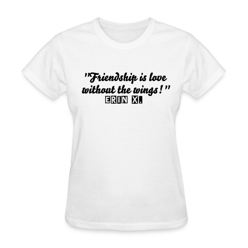 Friendship .... Love with out wings!   - Women's T-Shirt
