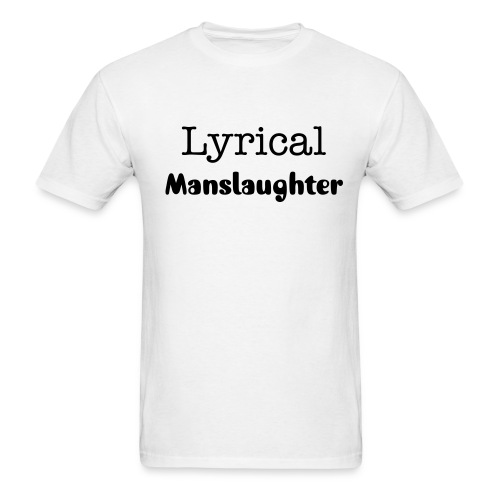 Lyrical Manslaughter T Shirt - Men's T-Shirt