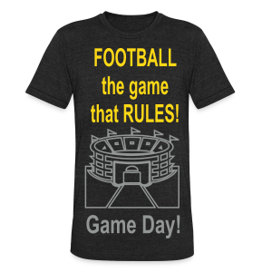 Football The Game That Rules - Unisex Tri-Blend T-Shirt by American Apparel
