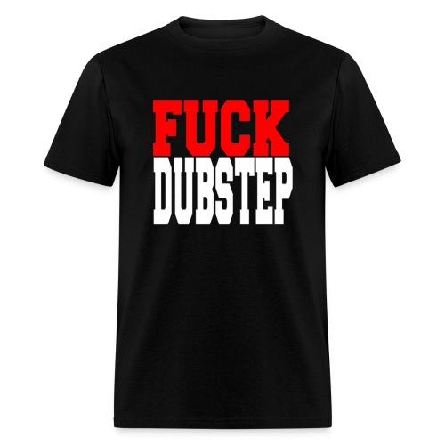 Fuck Dubstep - Men's T-Shirt