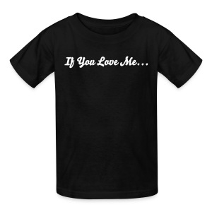 If You Love Me... - Kids' T-Shirt
