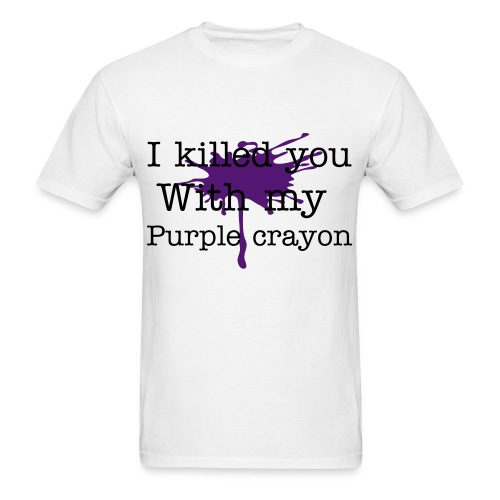 I killed You With My Purple Crayon - Men's T-Shirt