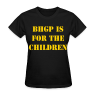 T-Shirts ~ Women's T-Shirt ~ BHGP IS FOR THE CHILDREN - Black