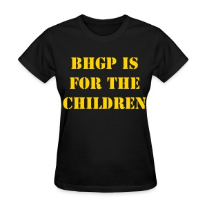 BHGP IS FOR THE CHILDREN - Black - Women's T-Shirt
