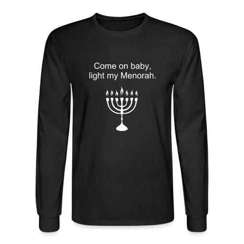Come on baby light my Menorah. - Men's Long Sleeve T-Shirt