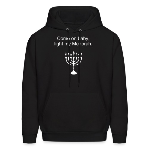Come on baby light my Menorah. - Men's Hoodie