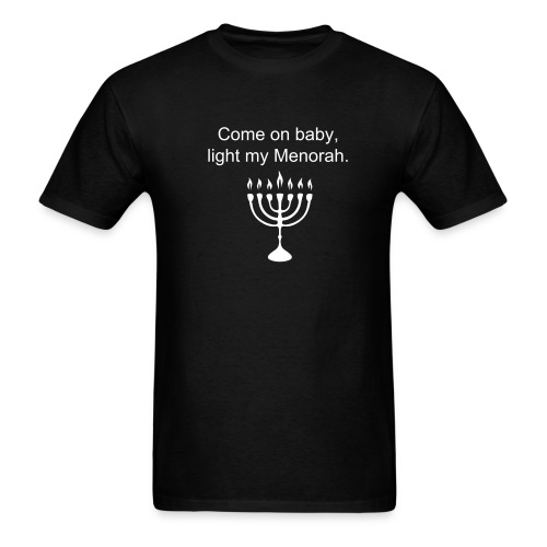 Come on baby light my Menorah. - Men's T-Shirt