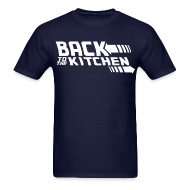 T-Shirts ~ Men's T-Shirt ~ Back to the Kitchen