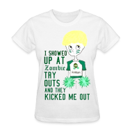 T-Shirts ~ Women's T-Shirt ~ I Showed Up at Zombie Tryout and They Kicked Me Out; WOMENS.