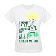 Women's T-Shirts ~ Women's T-Shirt ~ I Showed Up at Zombie Tryout and They Kicked Me Out; WOMENS.
