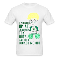 T-Shirts ~ Men's T-Shirt ~ I Showed up at Zombie Tryouts and They Kicked Me Out; MENS