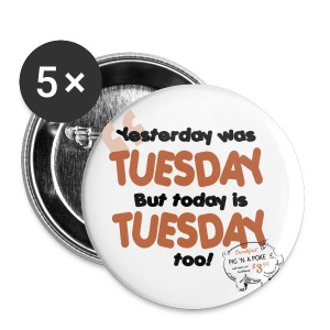 Yesterday Was Tuesday (DESIGN BY MICHELLE) - Large Buttons