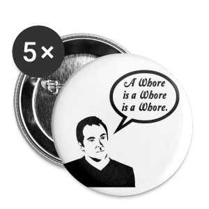 A Whore is a Whore is a Whore (DESIGN BY MICHELLE) - Large Buttons