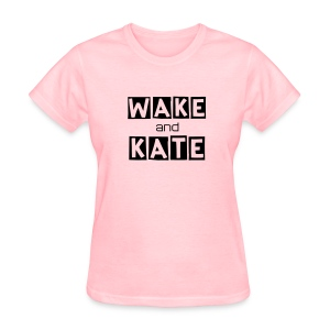 WAKE UP AND WATCH KATE! - Women's T-Shirt