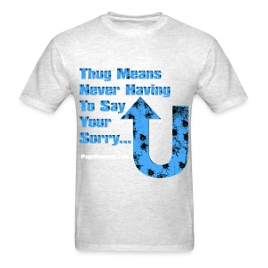Thug Means Never Having to Say your sorry (sky blue logo) - Men's T-Shirt