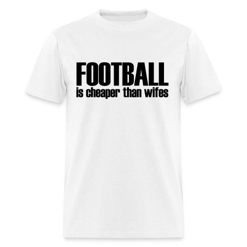 Football is cheaper than wives - Men's T-Shirt