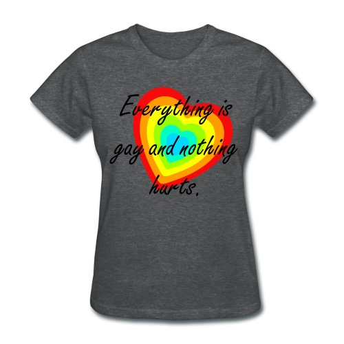 Everything is gay - Women's T-Shirt
