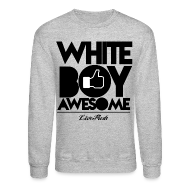 Long Sleeve Shirts ~ Crewneck Sweatshirt ~ White Boy Awesome Sweatshirt