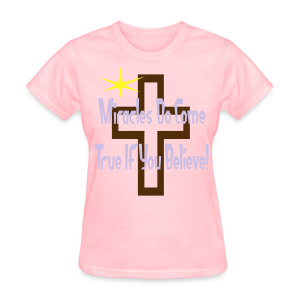 Miracles Come True If You Believe In Them - Women's T-Shirt