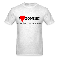 T-Shirts ~ Men's T-Shirt ~ I love zombies.... after I cut off their heads..