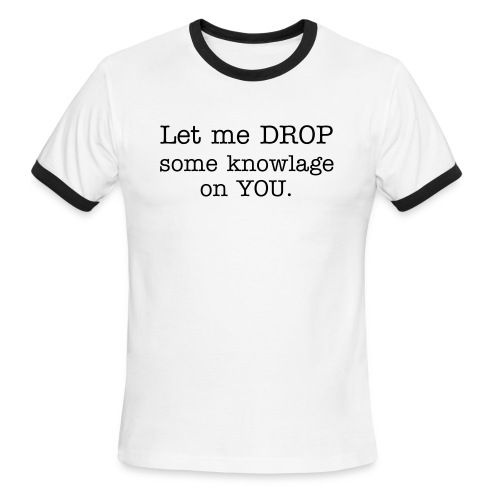 Drop Some Knowlage Tee - Men's Ringer T-Shirt