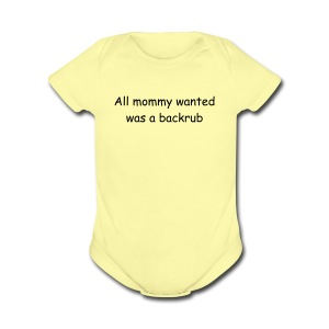 All Mommy Wanted Was a Backrub - Short Sleeve Baby Bodysuit