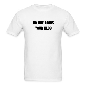 No One Reads Your Blog - Men's T-Shirt