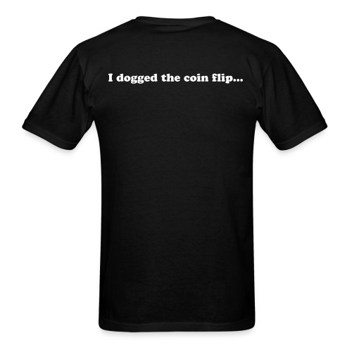 I dogged the coin flip... - Men's T-Shirt