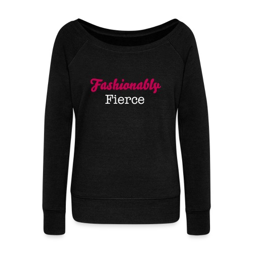 Fashionably Fierce - Women's Wideneck Sweatshirt