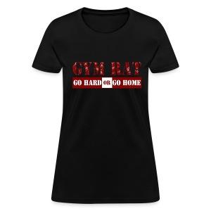 Womens Gym Rat - GO HARD OR GO HOME Shirt - Women's T-Shirt