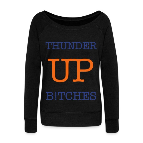 Thunder Up B!tches - Women's Wideneck Sweatshirt