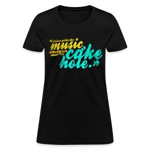 Shotgun Shuts His Cakehole (DESIGN BY MICHELLE) - Women's T-Shirt
