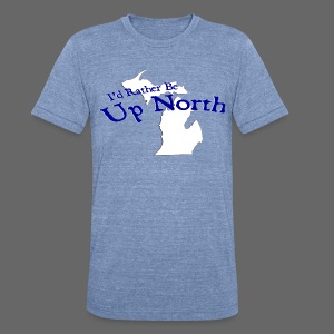 I'd Rather Be Up North - Unisex Tri-Blend T-Shirt